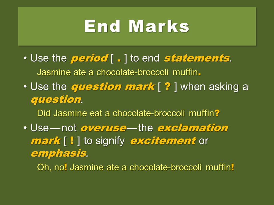 End Marks Use the period [ . ] to end statements.